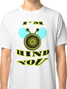 I'm bee hind you Classic T-Shirt
