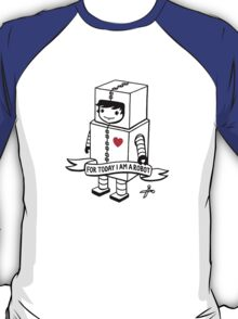 For today I am a robot T-Shirt