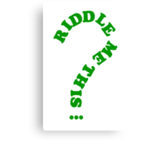 riddle me this... Canvas Print