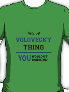 It's a VOLOVECKY thing, you wouldn't understand !! T-Shirt