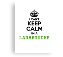 I cant keep calm Im a LADABOUCHE Canvas Print