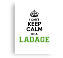 I cant keep calm Im a LADAGE Canvas Print
