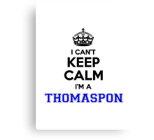 I cant keep calm Im a THOMASPON Canvas Print