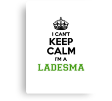 I cant keep calm Im a LADESMA Canvas Print