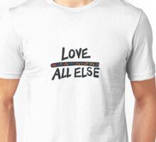 Love Above All Else Unisex T-Shirt