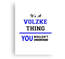 It's a VOLZKE thing, you wouldn't understand !! Canvas Print