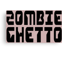 ZOMBIE GHETTO by Zombie Ghetto Canvas Print