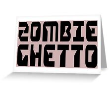 ZOMBIE GHETTO by Zombie Ghetto Greeting Card