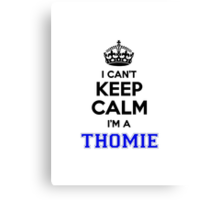 I cant keep calm Im a THOMIE Canvas Print