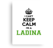 I cant keep calm Im a Ladina Canvas Print