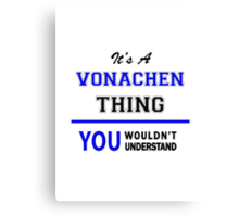 It's a VONACHEN thing, you wouldn't understand !! Canvas Print