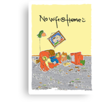 No wife @ home Canvas Print