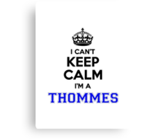 I cant keep calm Im a THOMMES Canvas Print