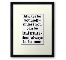 Always be yourself - unless you can be batman Framed Print