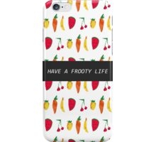 have a frooty life iPhone Case/Skin