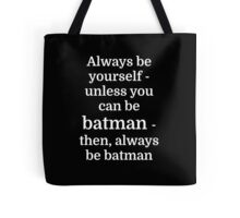 Always be yourself - unless you can be batman Tote Bag
