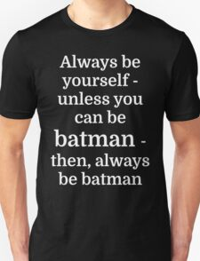 Always be yourself - unless you can be batman T-Shirt