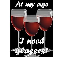 At my age I need glasses! Photographic Print