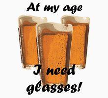 At my age I need glasses! Unisex T-Shirt