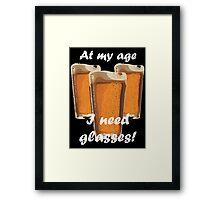 At my age I need glasses! Framed Print