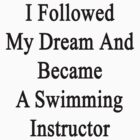I Followed My Dream And Became A Swimming Instructor  by supernova23