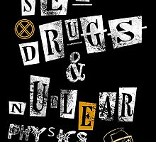 Sex and Drugs & Nuclear Physics by birthdaytees