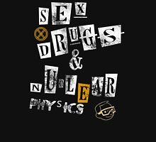 Sex and Drugs & Nuclear Physics T-Shirt