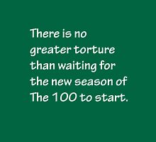 No Greater Torture - The 100 T-Shirt