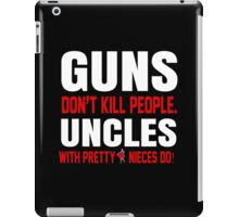 Guns Don't Kill People Uncles with Pretty Nieces Do - Tshirts iPad Case/Skin