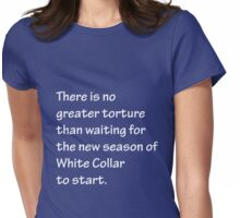 No Greater Torture - White Collar Womens Fitted T-Shirt