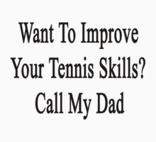 Want To Improve Your Tennis Skills? Call My Dad  by supernova23