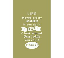 Life moves pretty fast print | Inspirational |Typography Photographic Print