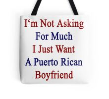 I'm Not Asking For Much I Just Want A Puerto Rican Boyfriend  Tote Bag