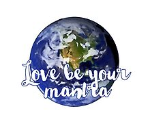 Love Be Your Mantra (World) by kaylakirkendall