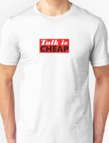 Talk is Cheap Unisex T-Shirt