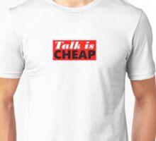 Talk is Cheap Unisex T-Shirt