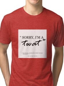 """Sorry, I'm a twat."" Tri-blend T-Shirt"