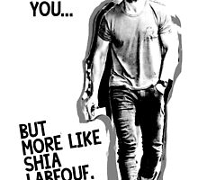 Just be you... but more like Shia Labeouf by Gregory Wilson