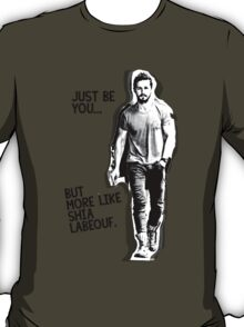 Just be you... but more like Shia Labeouf T-Shirt