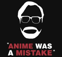 """Anime Was A Mistake"" - White Design by JoeytheDuck"