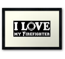 I Love my Firefighter Framed Print