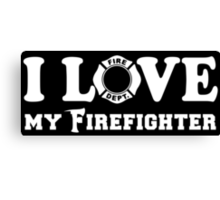I Love my Firefighter Canvas Print