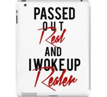 Passed Out Real and i woke up Realer iPad Case/Skin