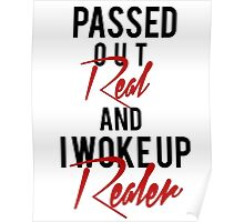 Passed Out Real and i woke up Realer Poster