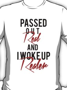 Passed Out Real and i woke up Realer T-Shirt