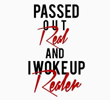 Passed Out Real and i woke up Realer Unisex T-Shirt