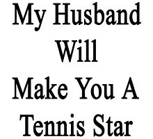 My Husband Will Make You A Tennis Star  by supernova23