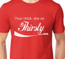 Kanye West - Your chick she so Thirsty Unisex T-Shirt