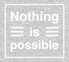 Nothing Is Possible by atomickid