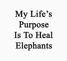 My Life's Purpose Is To Heal Elephants  Unisex T-Shirt